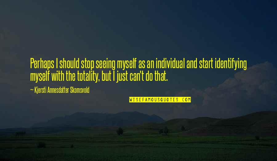 Society Individual Quotes By Kjersti Annesdatter Skomsvold: Perhaps I should stop seeing myself as an