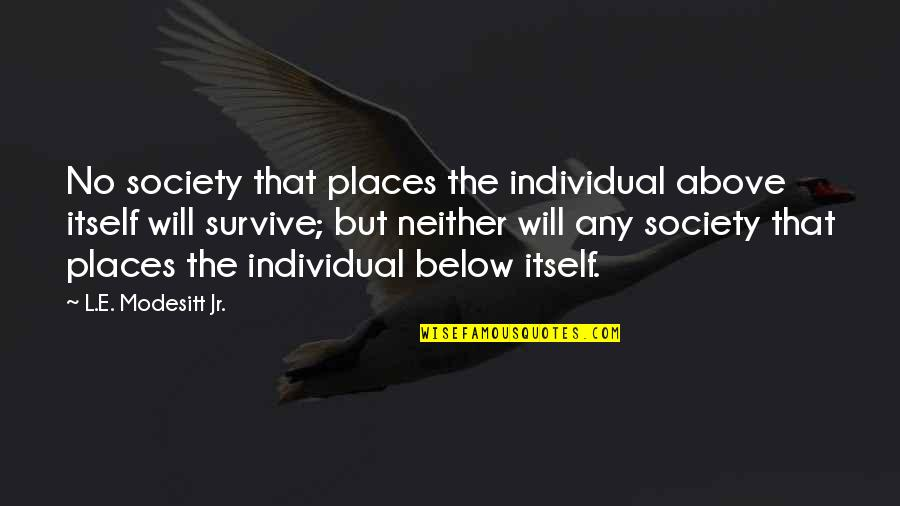 Society Individual Quotes By L.E. Modesitt Jr.: No society that places the individual above itself