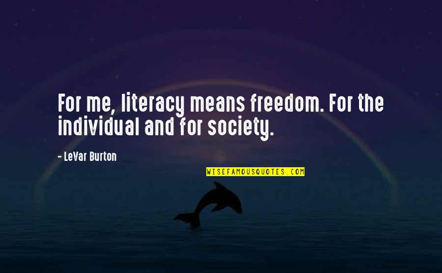 Society Individual Quotes By LeVar Burton: For me, literacy means freedom. For the individual