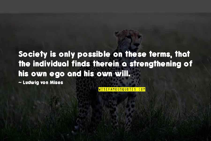 Society Individual Quotes By Ludwig Von Mises: Society is only possible on these terms, that