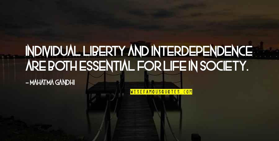 Society Individual Quotes By Mahatma Gandhi: Individual liberty and interdependence are both essential for