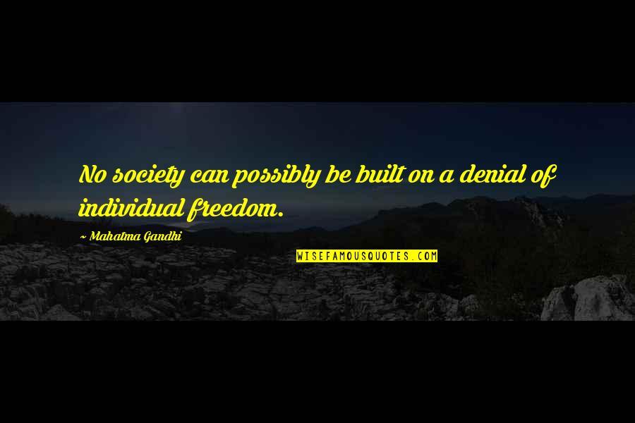 Society Individual Quotes By Mahatma Gandhi: No society can possibly be built on a