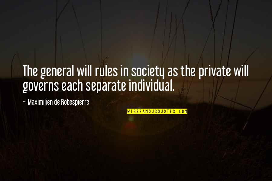 Society Individual Quotes By Maximilien De Robespierre: The general will rules in society as the