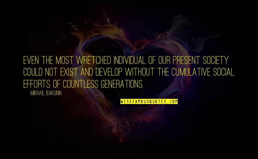 Society Individual Quotes By Mikhail Bakunin: Even the most wretched individual of our present