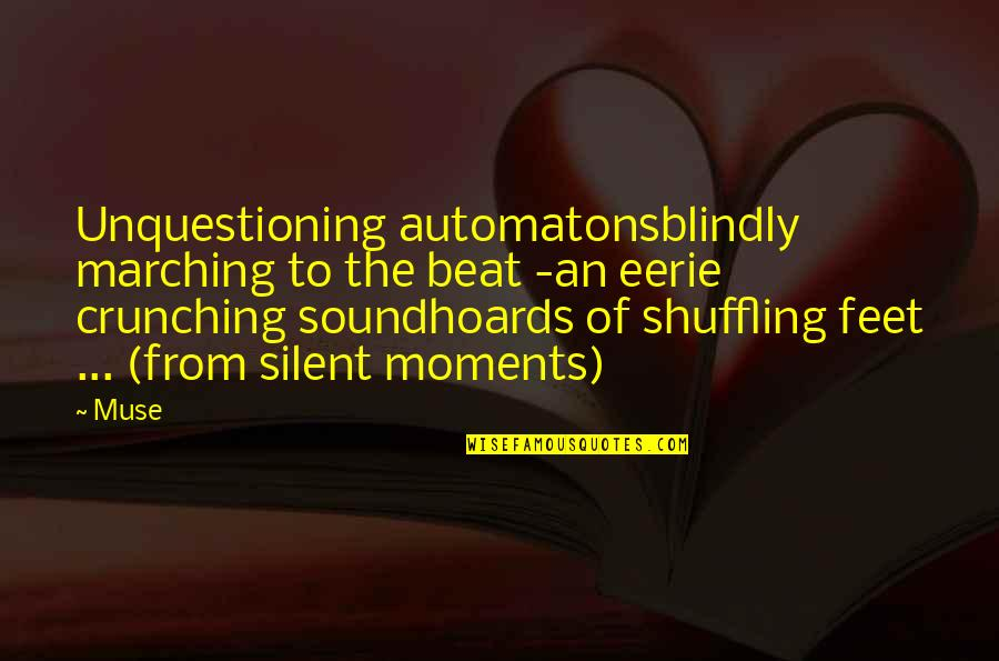 Society Individual Quotes By Muse: Unquestioning automatonsblindly marching to the beat -an eerie