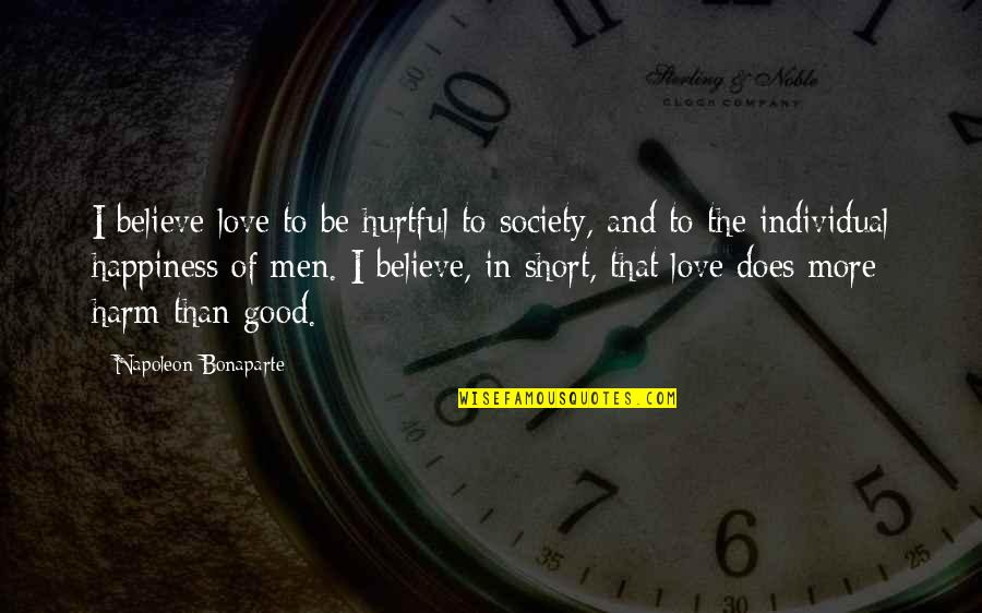 Society Individual Quotes By Napoleon Bonaparte: I believe love to be hurtful to society,