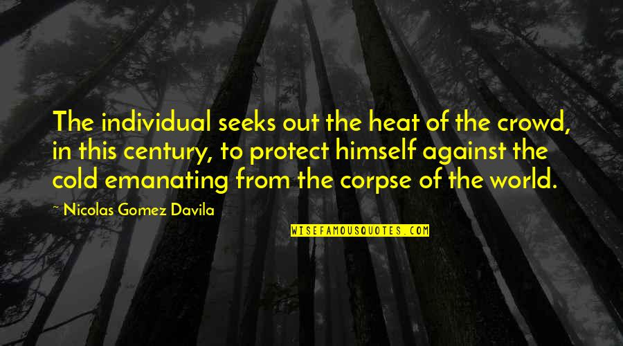 Society Individual Quotes By Nicolas Gomez Davila: The individual seeks out the heat of the