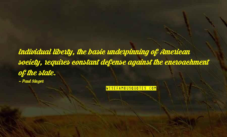 Society Individual Quotes By Paul Singer: Individual liberty, the basic underpinning of American society,