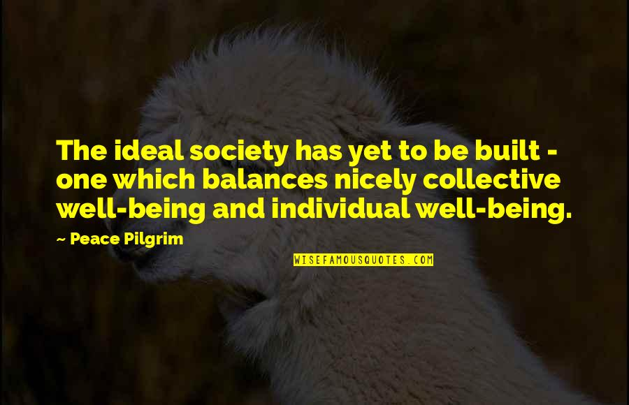 Society Individual Quotes By Peace Pilgrim: The ideal society has yet to be built
