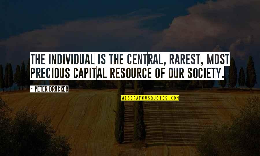 Society Individual Quotes By Peter Drucker: The individual is the central, rarest, most precious