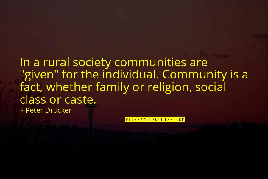 """Society Individual Quotes By Peter Drucker: In a rural society communities are """"given"""" for"""