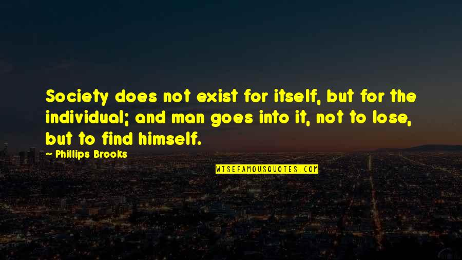 Society Individual Quotes By Phillips Brooks: Society does not exist for itself, but for