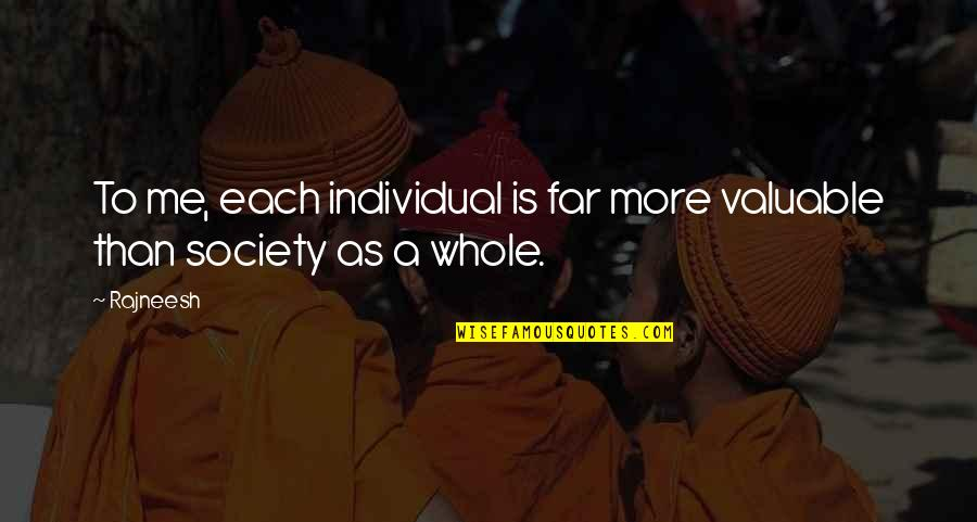 Society Individual Quotes By Rajneesh: To me, each individual is far more valuable