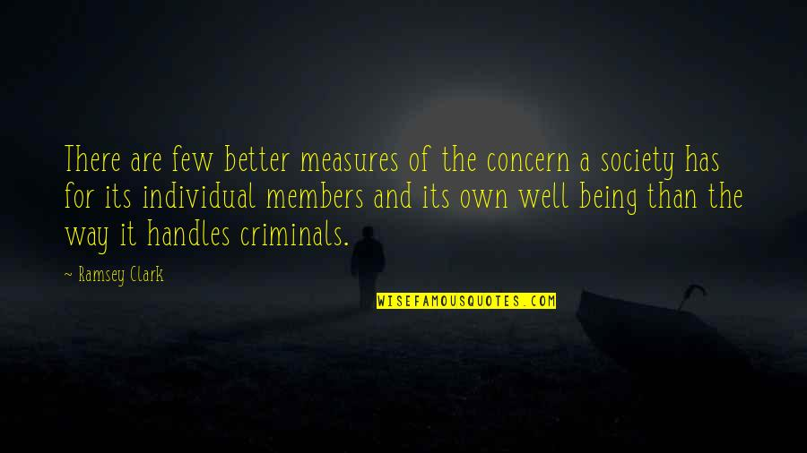 Society Individual Quotes By Ramsey Clark: There are few better measures of the concern
