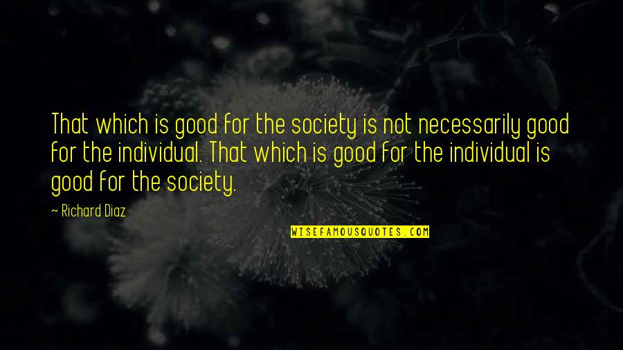 Society Individual Quotes By Richard Diaz: That which is good for the society is