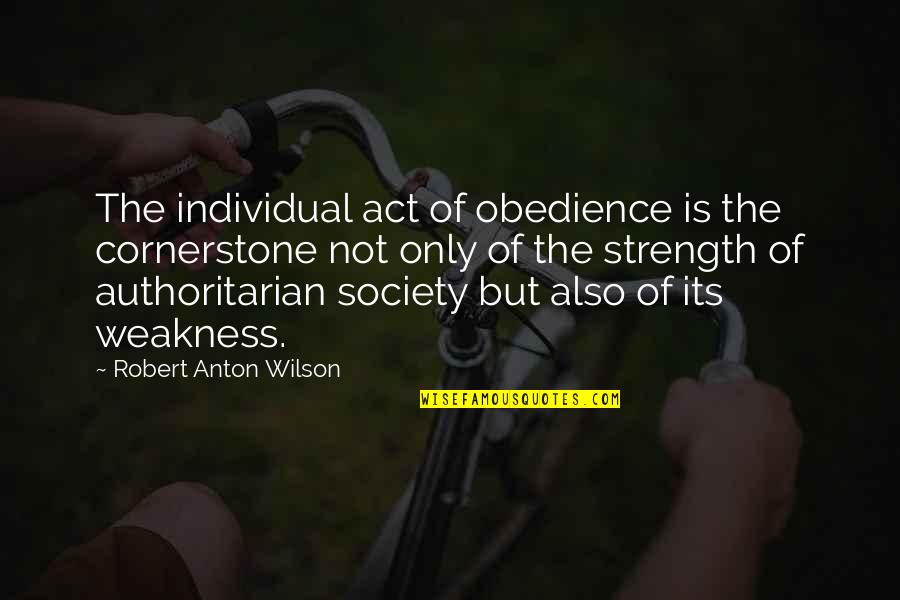 Society Individual Quotes By Robert Anton Wilson: The individual act of obedience is the cornerstone
