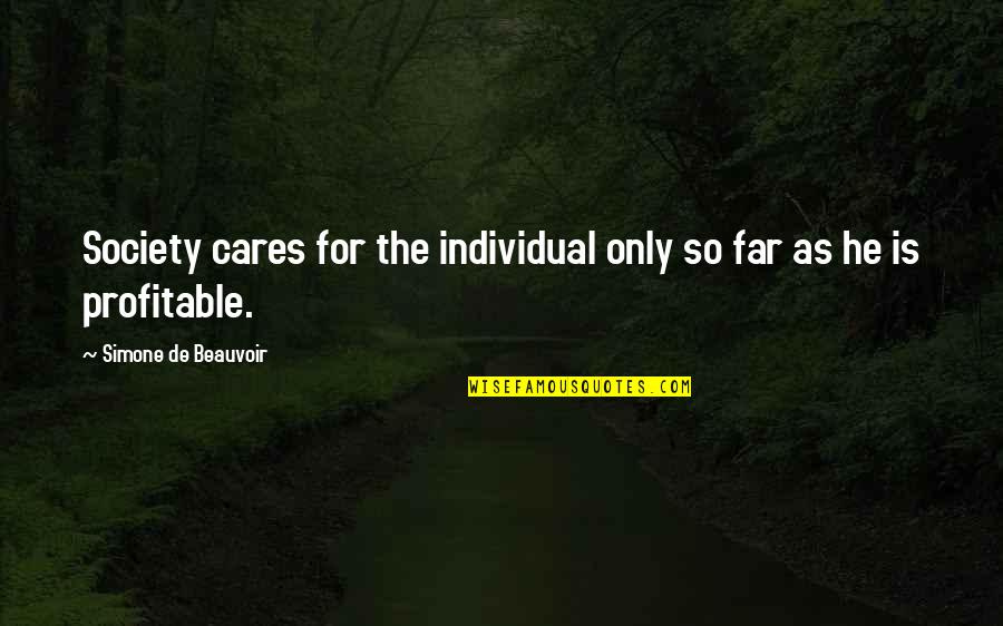 Society Individual Quotes By Simone De Beauvoir: Society cares for the individual only so far