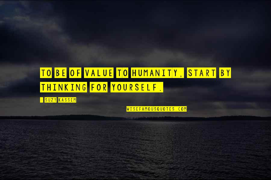 Society Individual Quotes By Suzy Kassem: To be of value to humanity, start by
