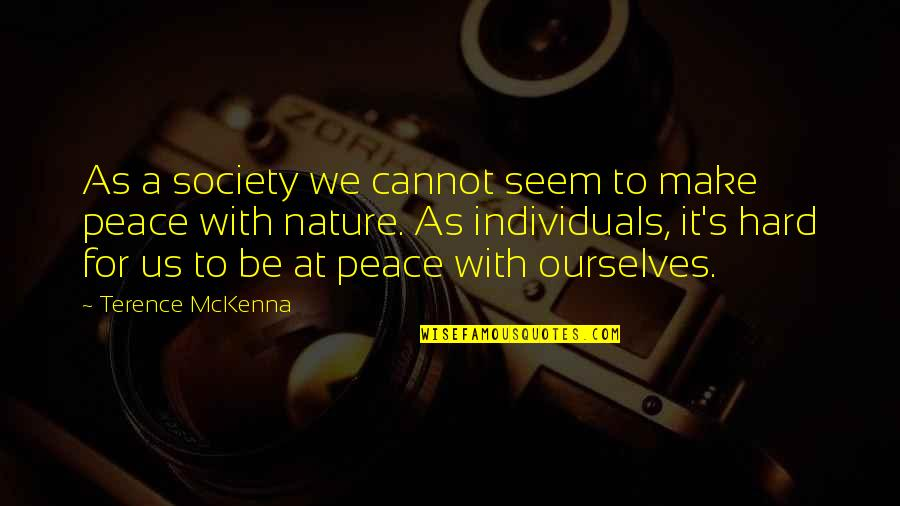 Society Individual Quotes By Terence McKenna: As a society we cannot seem to make