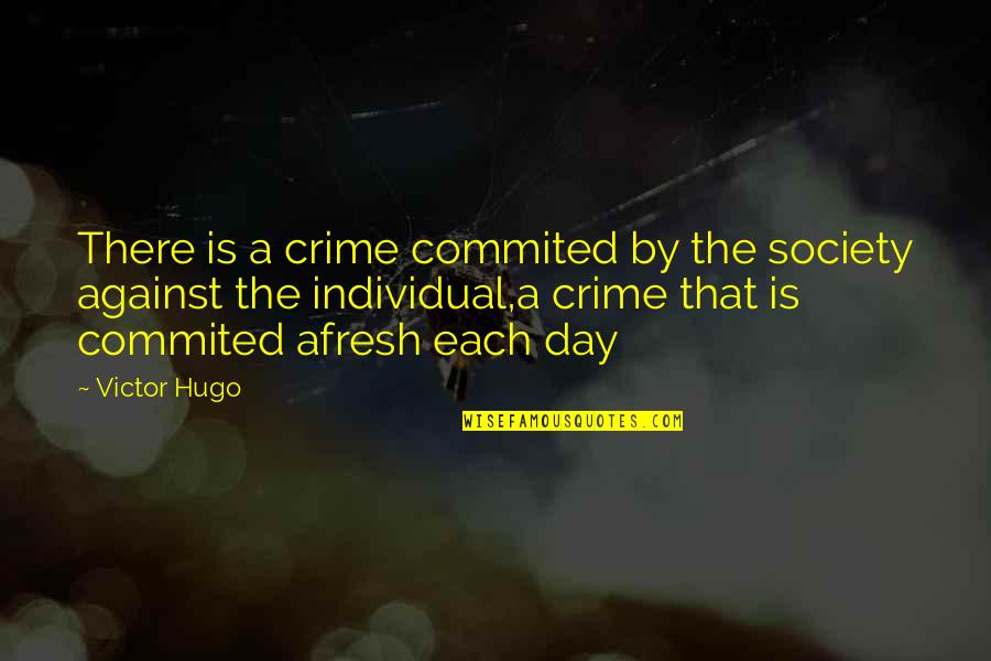 Society Individual Quotes By Victor Hugo: There is a crime commited by the society