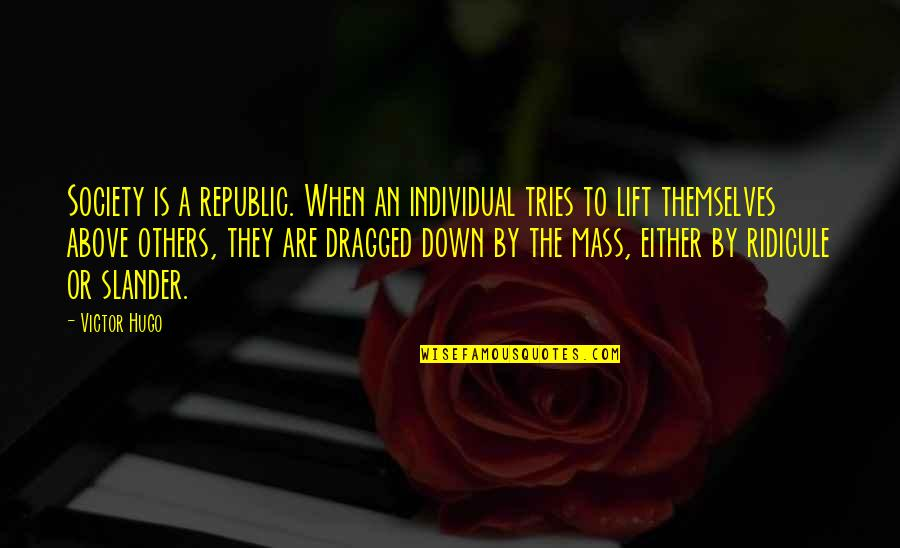 Society Individual Quotes By Victor Hugo: Society is a republic. When an individual tries