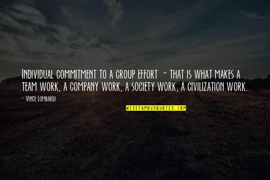 Society Individual Quotes By Vince Lombardi: Individual commitment to a group effort - that