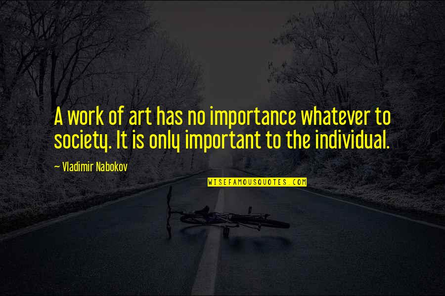 Society Individual Quotes By Vladimir Nabokov: A work of art has no importance whatever