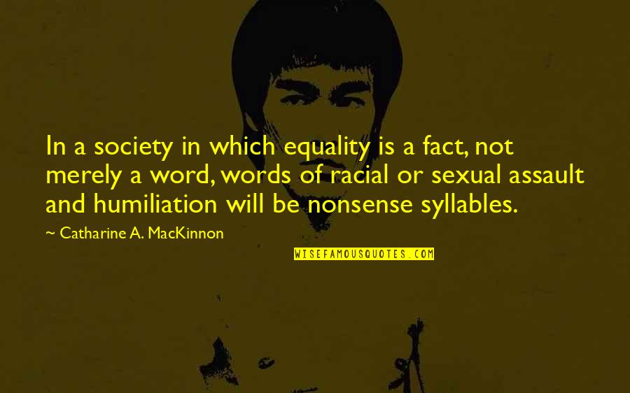 Society Inequality Quotes By Catharine A. MacKinnon: In a society in which equality is a