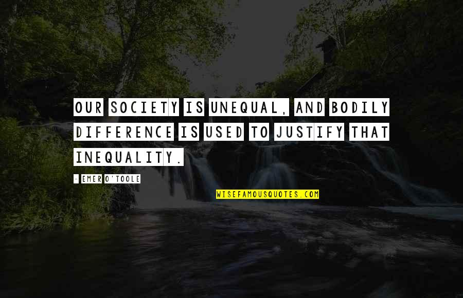 Society Inequality Quotes By Emer O'Toole: our society is unequal, and bodily difference is