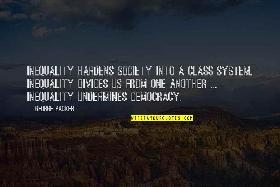 Society Inequality Quotes By George Packer: Inequality hardens society into a class system. Inequality
