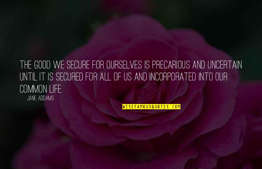 Society Inequality Quotes By Jane Addams: The good we secure for ourselves is precarious