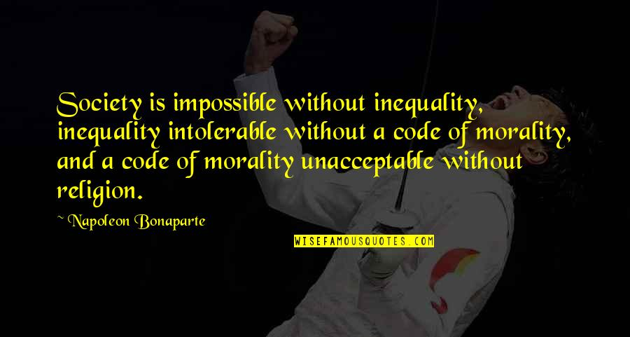 Society Inequality Quotes By Napoleon Bonaparte: Society is impossible without inequality, inequality intolerable without