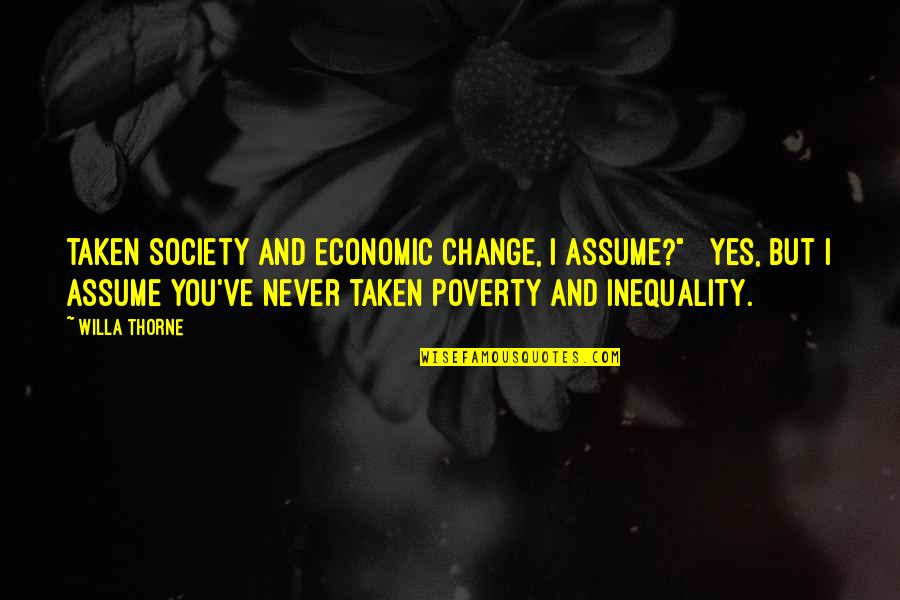 """Society Inequality Quotes By Willa Thorne: taken Society and Economic Change, I assume?"""" Yes,"""