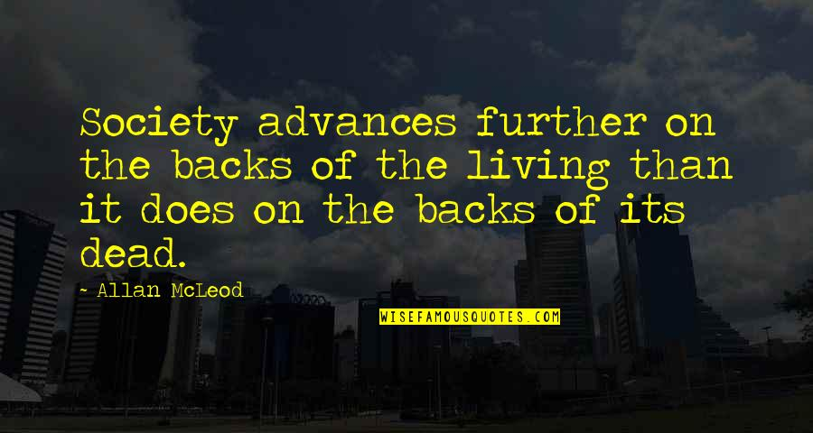 Society Is Dead Quotes By Allan McLeod: Society advances further on the backs of the