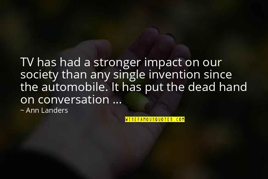 Society Is Dead Quotes By Ann Landers: TV has had a stronger impact on our
