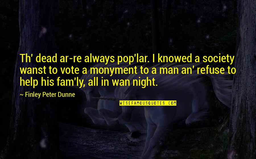 Society Is Dead Quotes By Finley Peter Dunne: Th' dead ar-re always pop'lar. I knowed a
