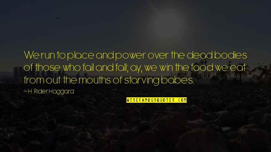 Society Is Dead Quotes By H. Rider Haggard: We run to place and power over the