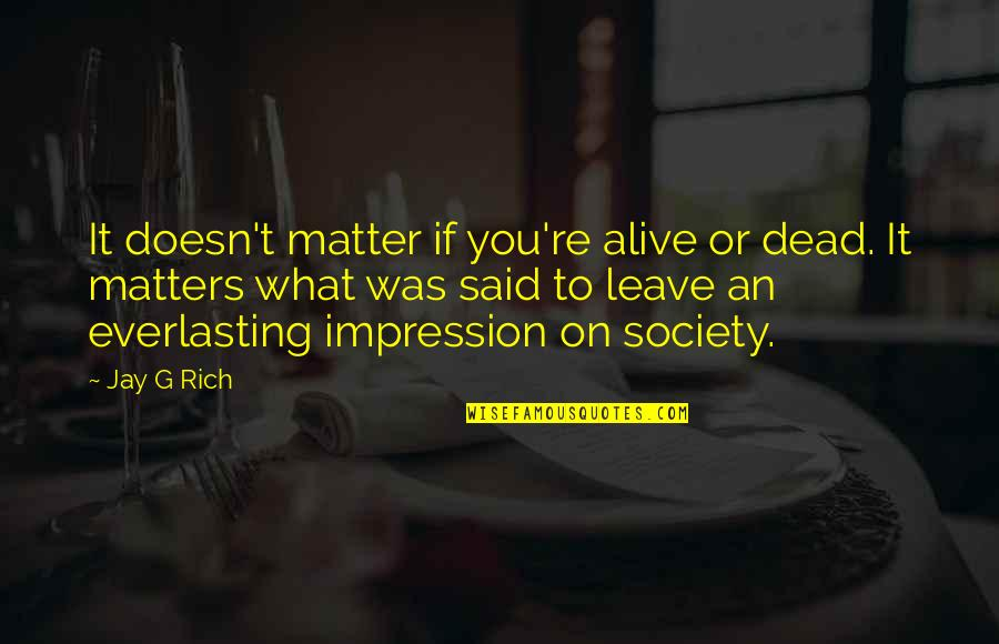 Society Is Dead Quotes By Jay G Rich: It doesn't matter if you're alive or dead.