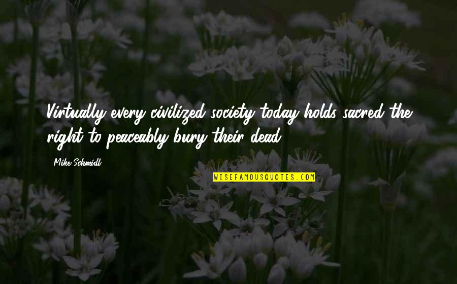 Society Is Dead Quotes By Mike Schmidt: Virtually every civilized society today holds sacred the