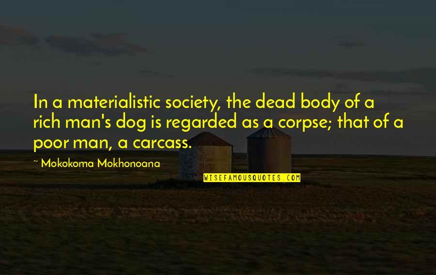 Society Is Dead Quotes By Mokokoma Mokhonoana: In a materialistic society, the dead body of