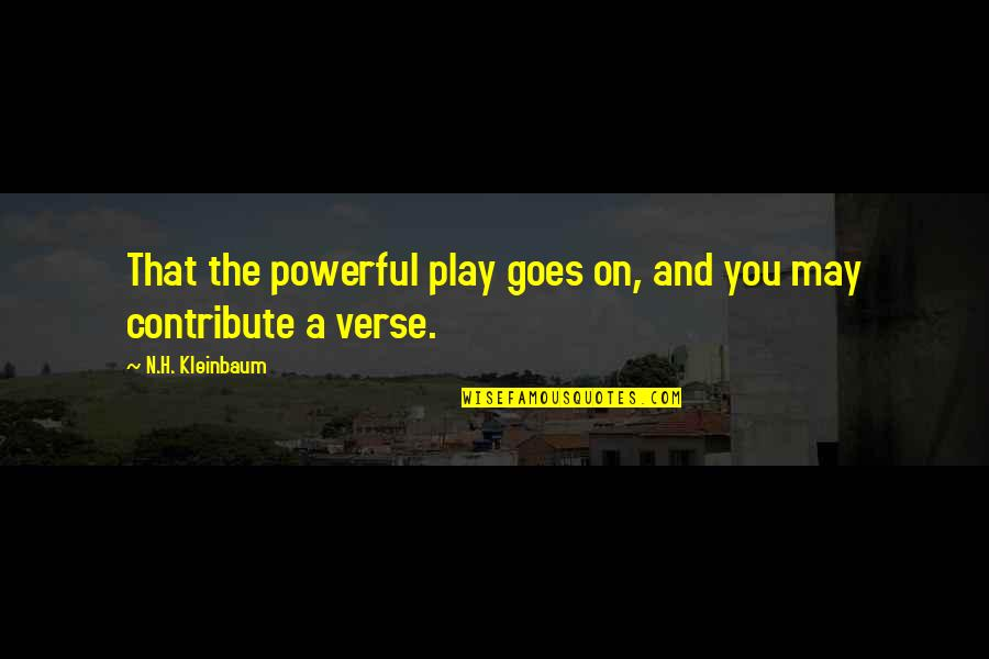 Society Is Dead Quotes By N.H. Kleinbaum: That the powerful play goes on, and you