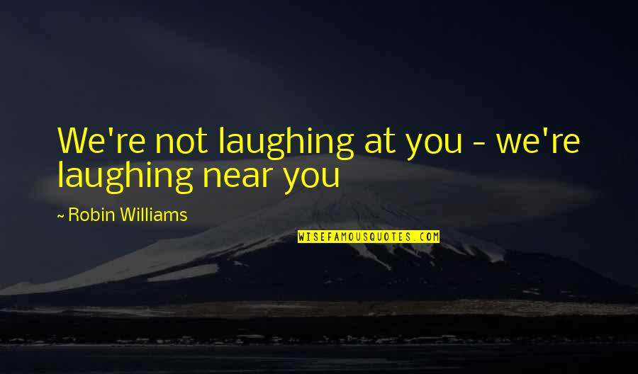 Society Is Dead Quotes By Robin Williams: We're not laughing at you - we're laughing