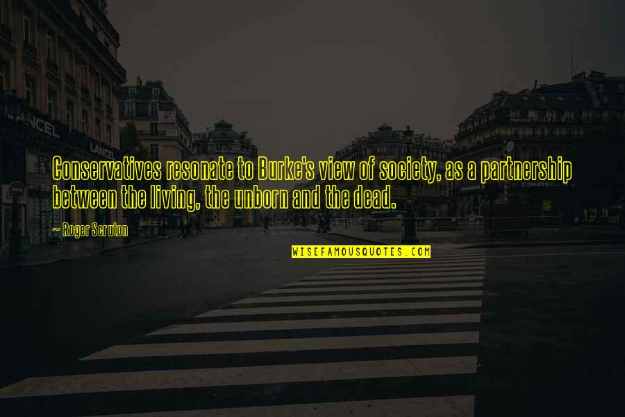 Society Is Dead Quotes By Roger Scruton: Conservatives resonate to Burke's view of society, as