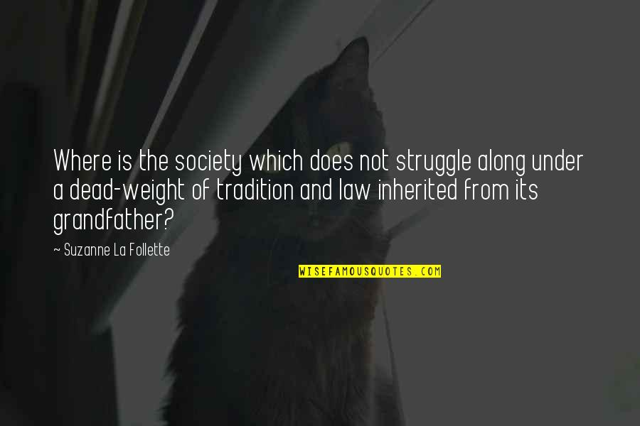 Society Is Dead Quotes By Suzanne La Follette: Where is the society which does not struggle