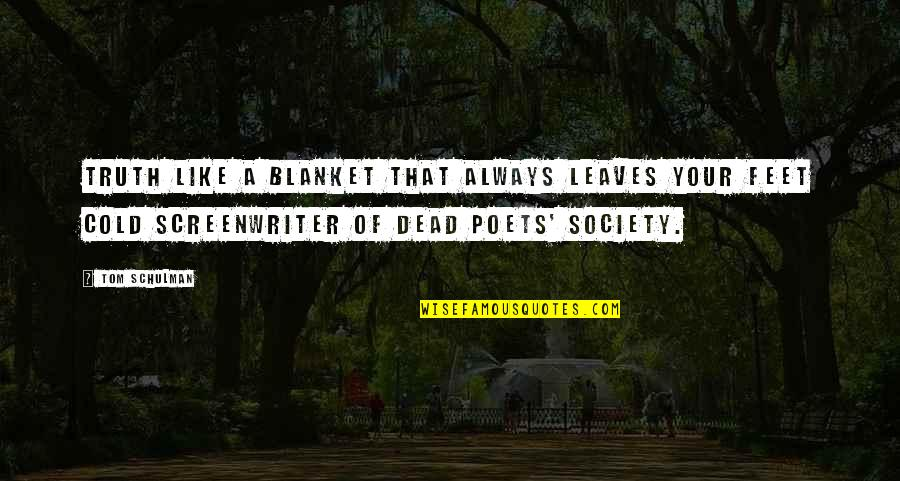 Society Is Dead Quotes By Tom Schulman: Truth like a blanket that always leaves your