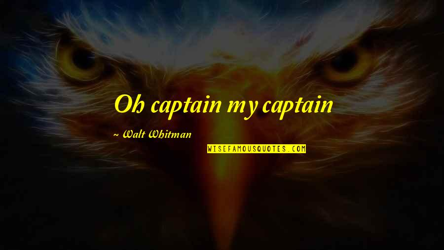 Society Is Dead Quotes By Walt Whitman: Oh captain my captain