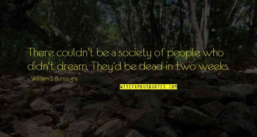 Society Is Dead Quotes By William S. Burroughs: There couldn't be a society of people who