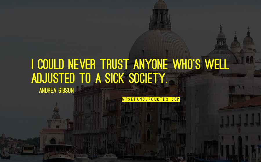 Society Is Sick Quotes By Andrea Gibson: I could never trust anyone who's well adjusted