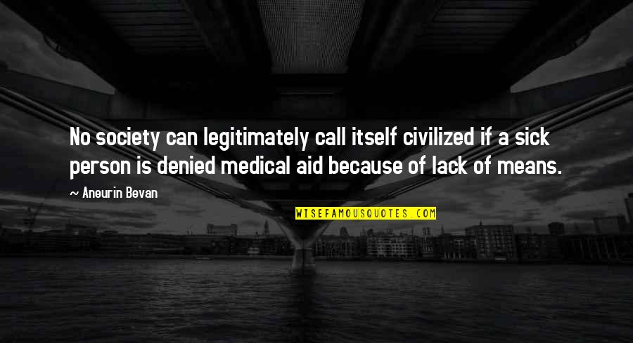 Society Is Sick Quotes By Aneurin Bevan: No society can legitimately call itself civilized if
