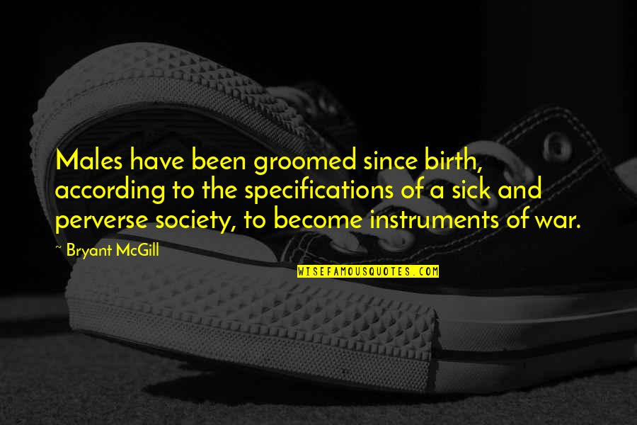 Society Is Sick Quotes By Bryant McGill: Males have been groomed since birth, according to